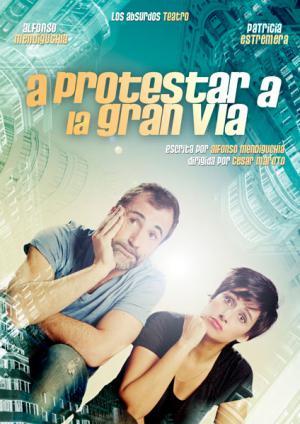 cartel_protestar_-gran_-via_absurdos_-teatro_1513345340